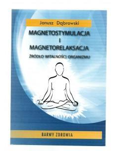MAGNETOSTYMULACJA I MAGNETORELASAKCJA Janusz Dąbrowski
