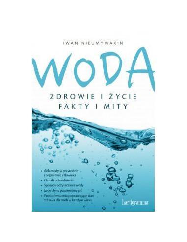 Woda. Zdrowie i życie. Fakty i mity - Iwan Nieumywaki